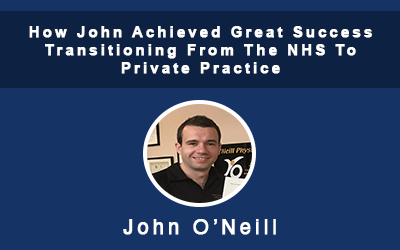 How John Achieved Great Success Transitioning From The NHS To Private Practice